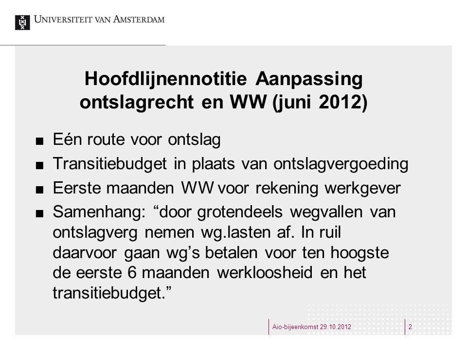 Hoofdlijnennotitie Aanpassing ontslagrecht en WW (juni 2012) Eén route voor ontslag Transitiebudget in plaats van ontslagvergoeding Eerste maanden WW