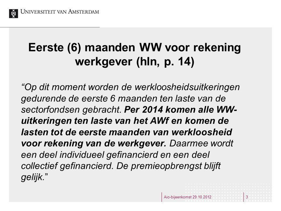 """Eerste (6) maanden WW voor rekening werkgever (hln, p. 14) """"Op dit moment worden de werkloosheidsuitkeringen gedurende de eerste 6 maanden ten laste v"""