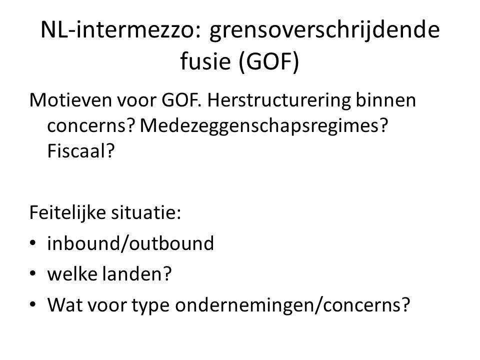 NL-intermezzo: grensoverschrijdende fusie (GOF) Motieven voor GOF. Herstructurering binnen concerns? Medezeggenschapsregimes? Fiscaal? Feitelijke situ