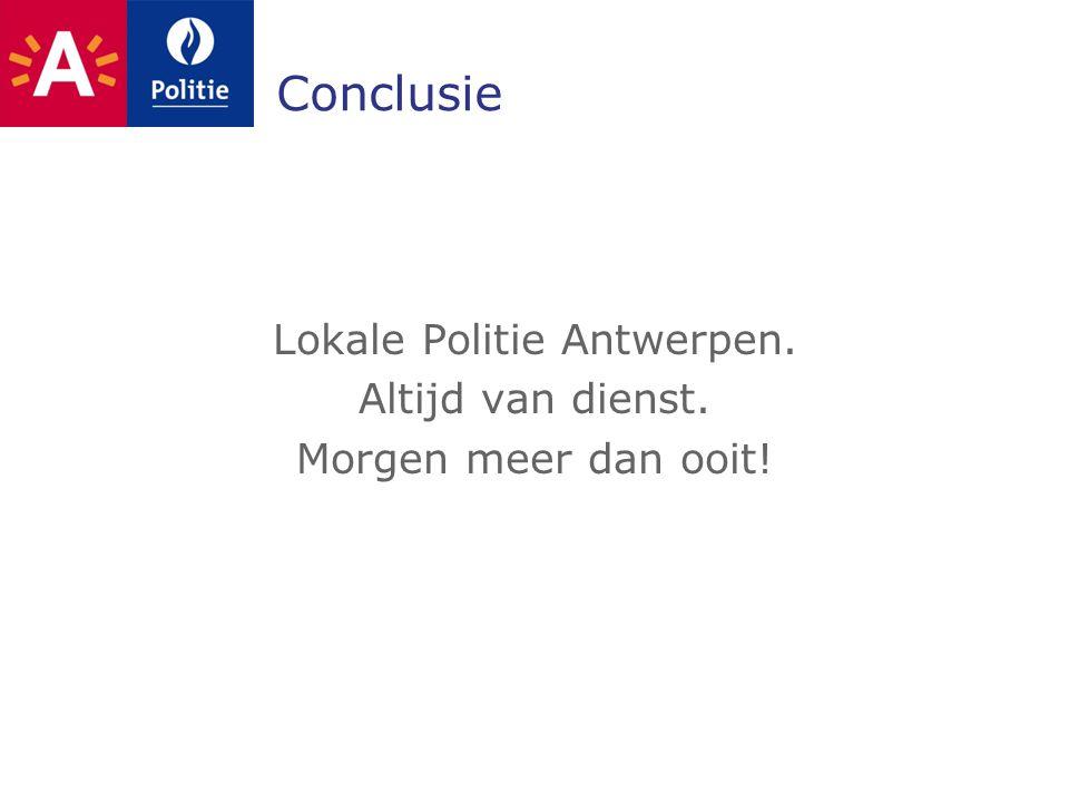 Conclusie Lokale Politie Antwerpen. Altijd van dienst. Morgen meer dan ooit!