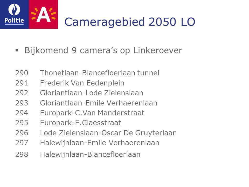Cameragebied 2050 LO  Bijkomend 9 camera's op Linkeroever 290Thonetlaan-Blancefloerlaan tunnel 291Frederik Van Eedenplein 292Gloriantlaan-Lode Zielen