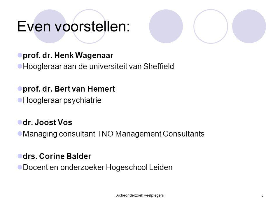 Even voorstellen: prof. dr. Henk Wagenaar Hoogleraar aan de universiteit van Sheffield prof. dr. Bert van Hemert Hoogleraar psychiatrie dr. Joost Vos