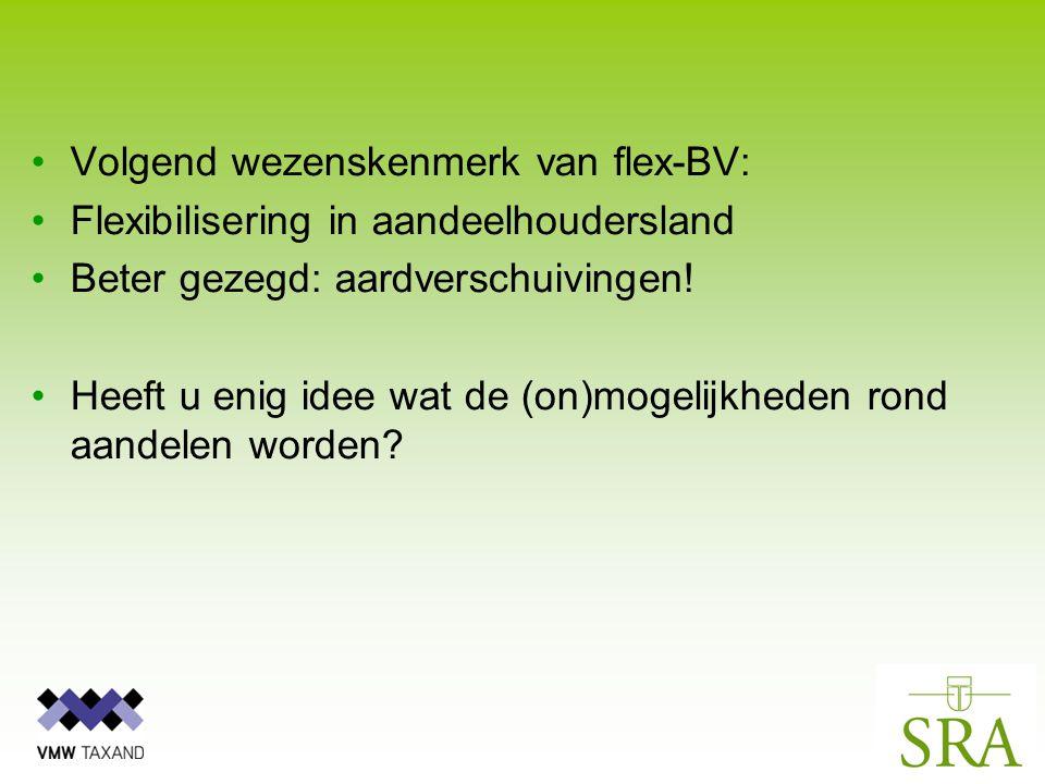 Volgend wezenskenmerk van flex-BV: Flexibilisering in aandeelhoudersland Beter gezegd: aardverschuivingen.