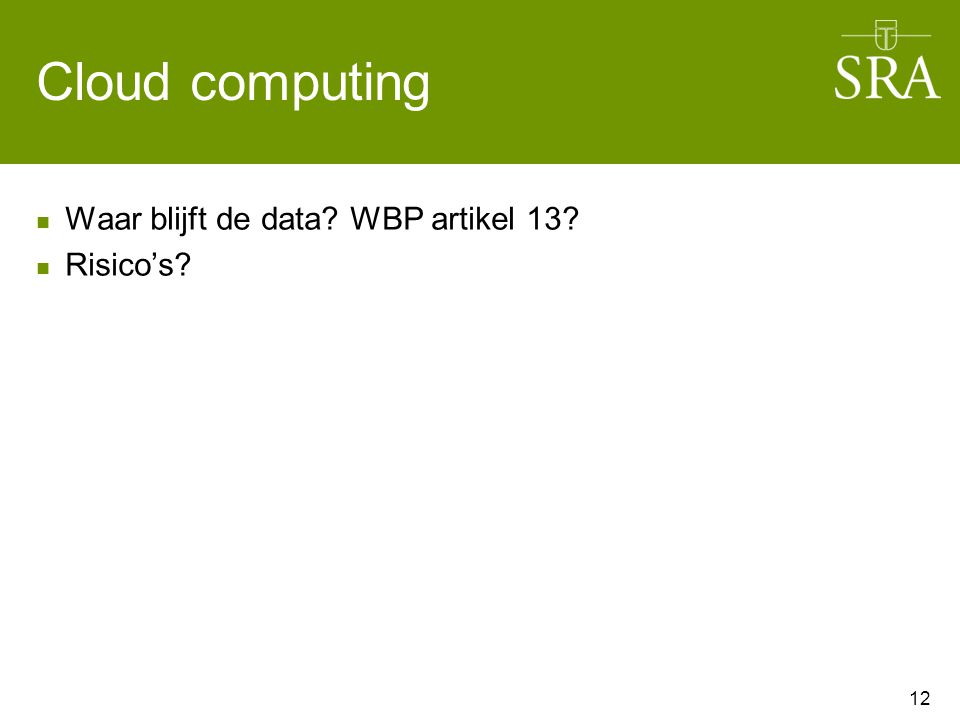 Cloud computing Waar blijft de data? WBP artikel 13? Risico's? 12