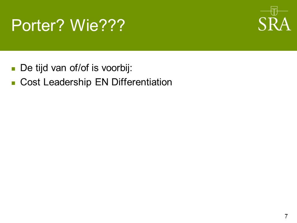 Porter Wie De tijd van of/of is voorbij: Cost Leadership EN Differentiation 7