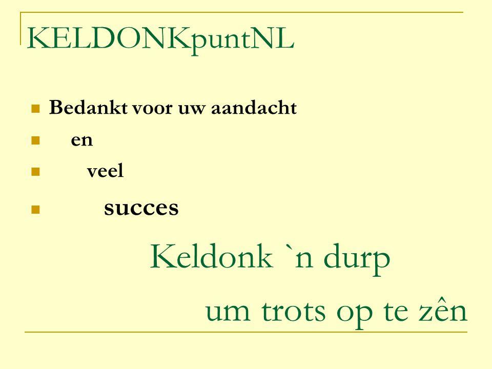 KELDONKpuntNL Bedankt voor uw aandacht en veel succes Keldonk `n durp um trots op te zên