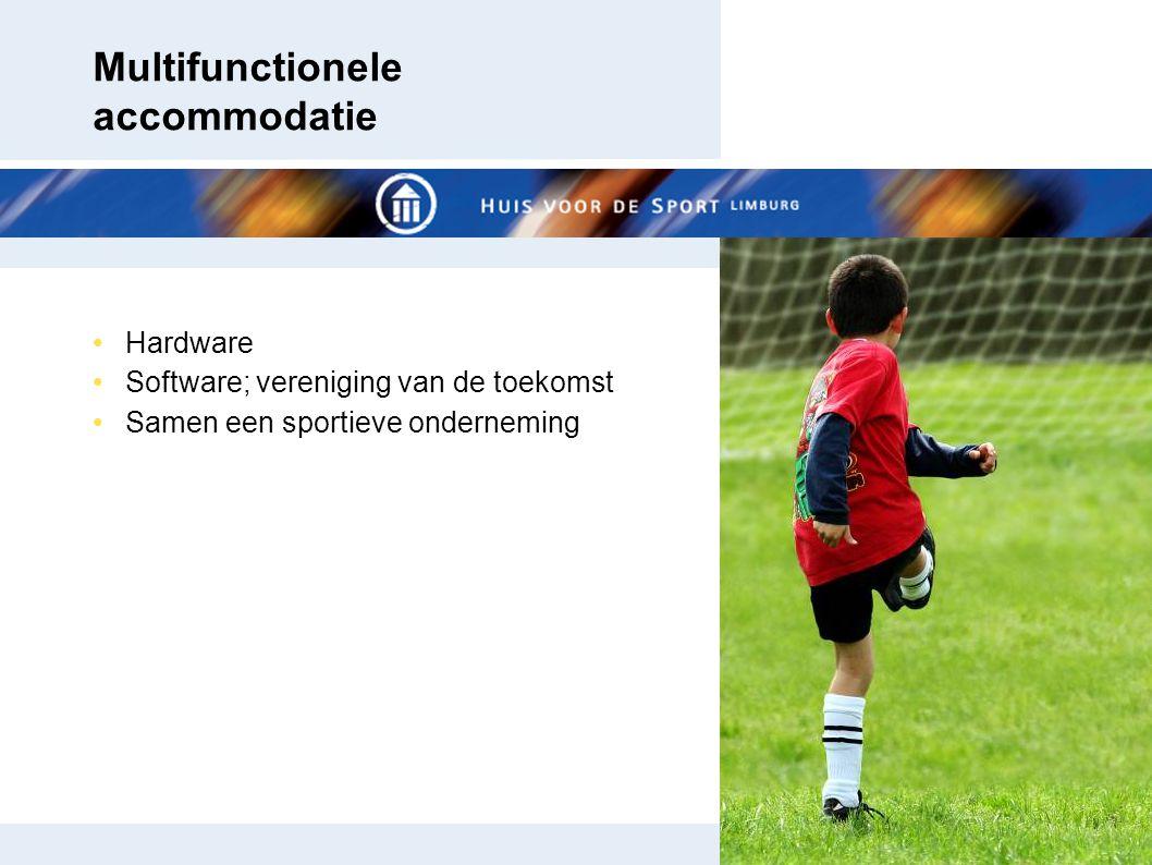 Multifunctionele accommodatie Hardware Software; vereniging van de toekomst Samen een sportieve onderneming