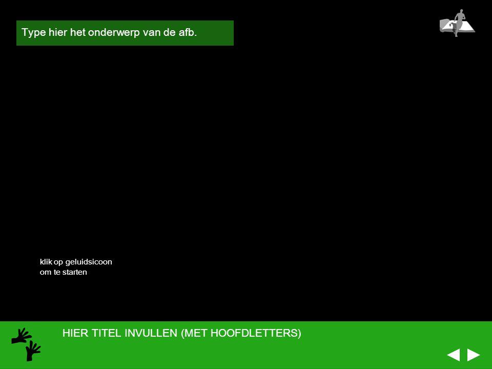 HIER TITEL INVULLEN (MET HOOFDLETTERS) ONDERWERP + foto+ geluid Type hier het onderwerp van de afb.