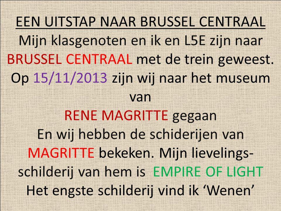 EEN UITSTAP NAAR BRUSSEL CENTRAAL Mijn klasgenoten en ik en L5E zijn naar BRUSSEL CENTRAAL met de trein geweest.