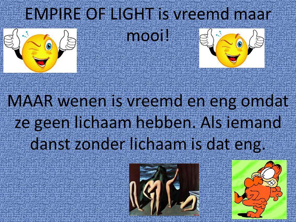 EMPIRE OF LIGHT is vreemd maar mooi. MAAR wenen is vreemd en eng omdat ze geen lichaam hebben.