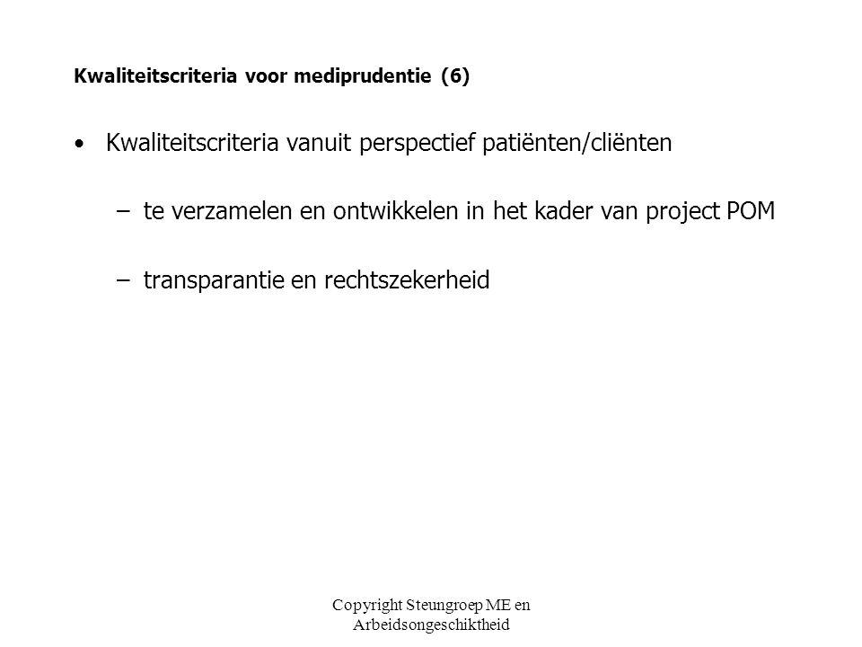 Copyright Steungroep ME en Arbeidsongeschiktheid Kwaliteitscriteria voor mediprudentie (6) Kwaliteitscriteria vanuit perspectief patiënten/cliënten –t