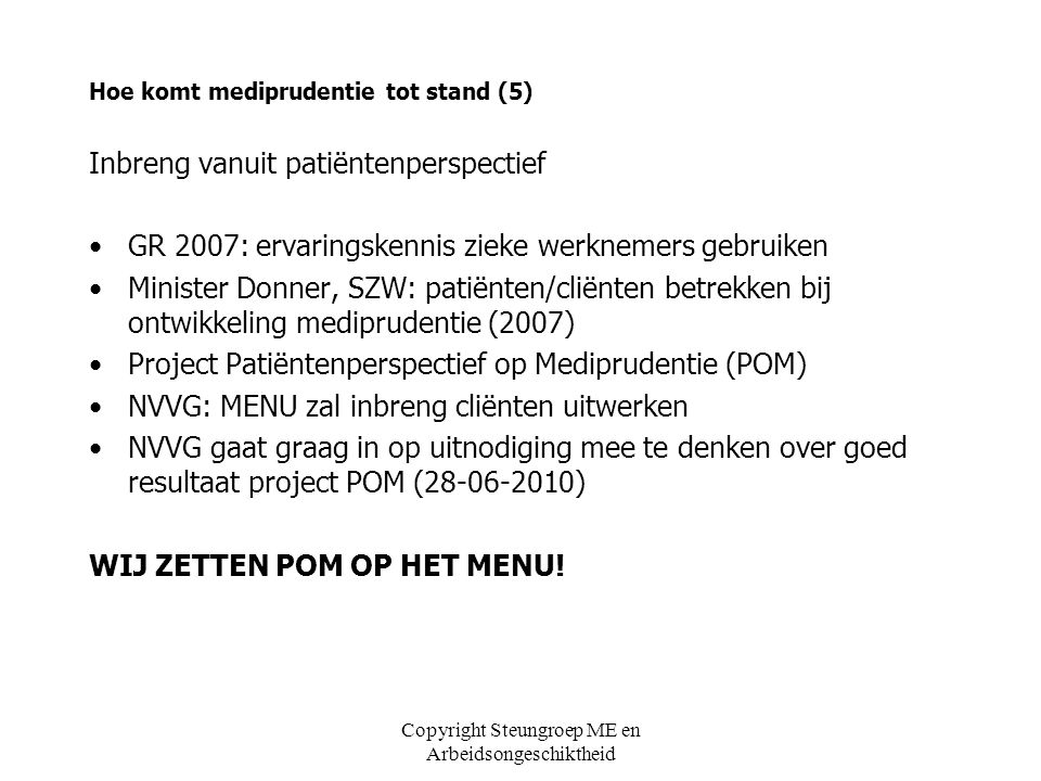 Copyright Steungroep ME en Arbeidsongeschiktheid Hoe komt mediprudentie tot stand (5) Inbreng vanuit patiëntenperspectief GR 2007: ervaringskennis zie