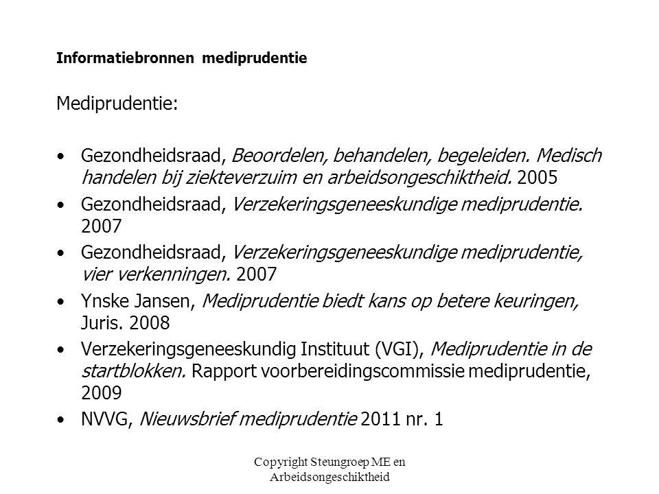 Copyright Steungroep ME en Arbeidsongeschiktheid Informatiebronnen mediprudentie Mediprudentie: Gezondheidsraad, Beoordelen, behandelen, begeleiden. M