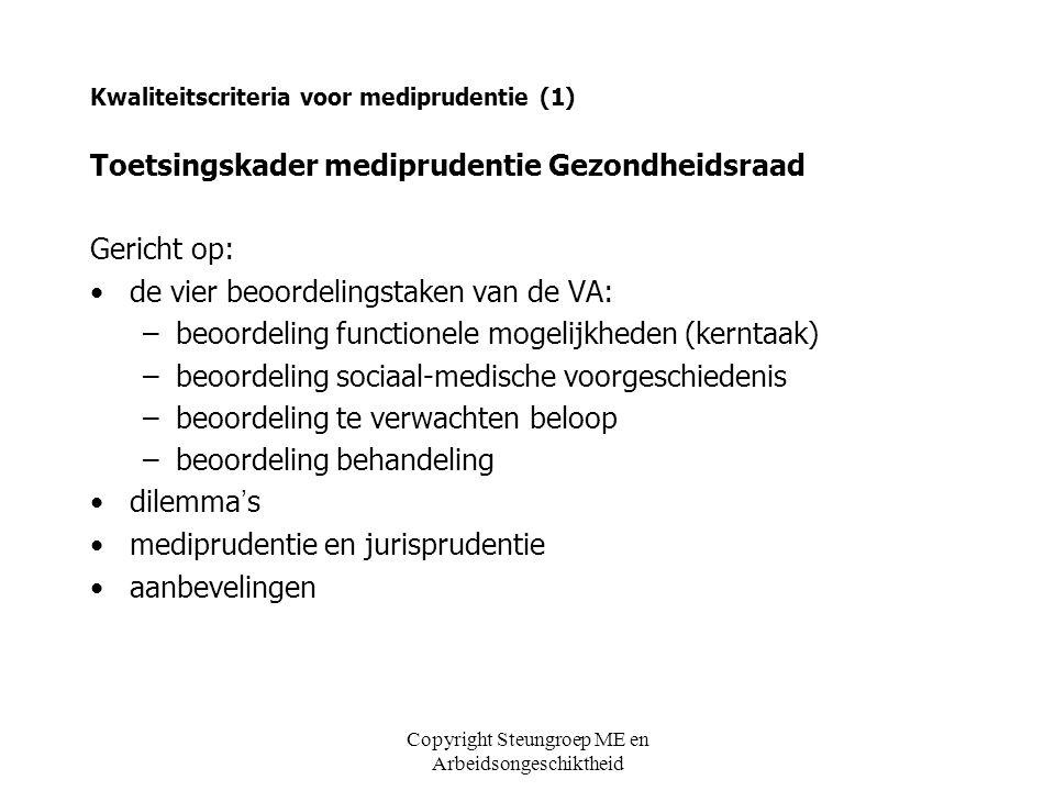 Copyright Steungroep ME en Arbeidsongeschiktheid Kwaliteitscriteria voor mediprudentie (1) Toetsingskader mediprudentie Gezondheidsraad Gericht op: de