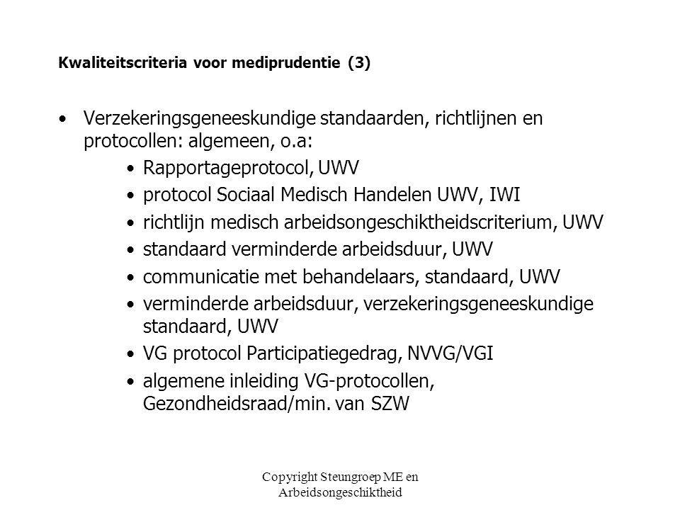 Copyright Steungroep ME en Arbeidsongeschiktheid Kwaliteitscriteria voor mediprudentie (3) Verzekeringsgeneeskundige standaarden, richtlijnen en proto