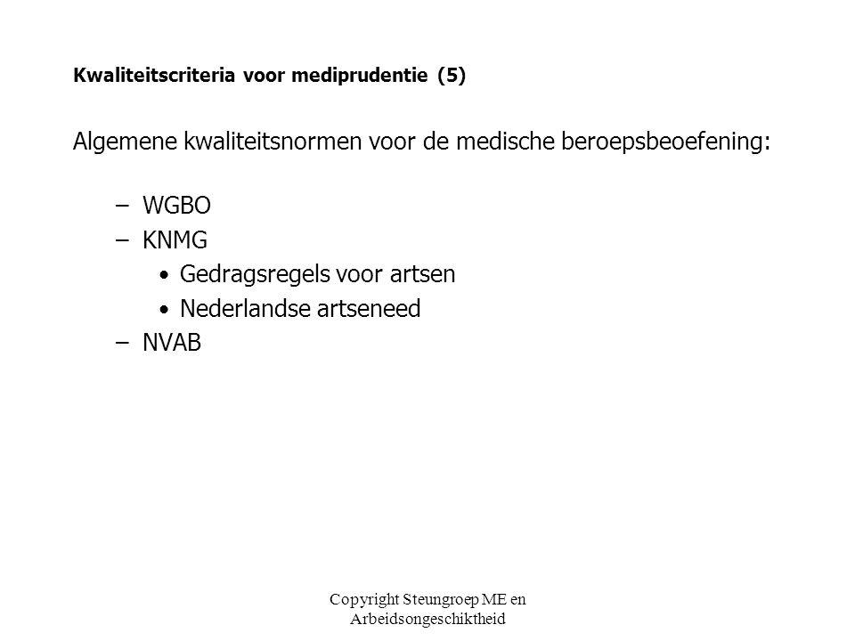 Copyright Steungroep ME en Arbeidsongeschiktheid Kwaliteitscriteria voor mediprudentie (5) Algemene kwaliteitsnormen voor de medische beroepsbeoefenin