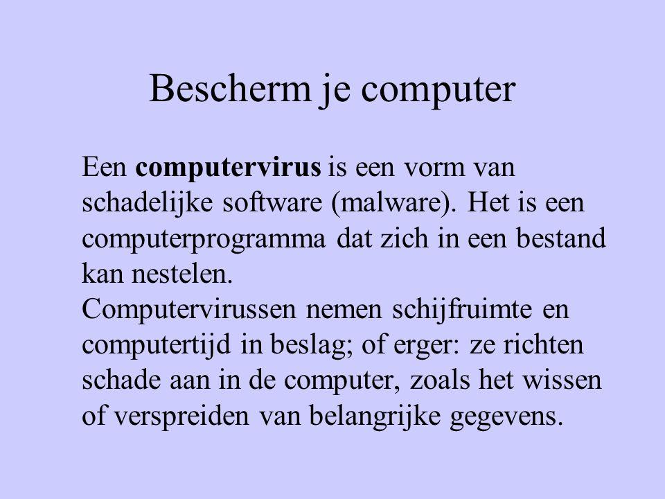 Bescherm je computer Een computervirus is een vorm van schadelijke software (malware).