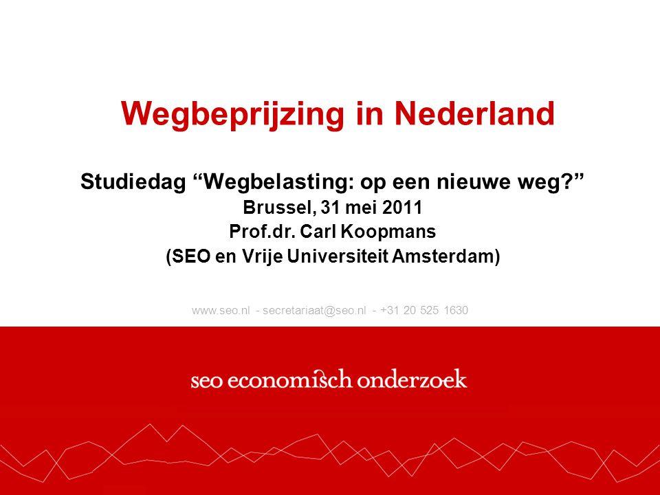 www.seo.nl - secretariaat@seo.nl - +31 20 525 1630 Wegbeprijzing in Nederland Studiedag Wegbelasting: op een nieuwe weg Brussel, 31 mei 2011 Prof.dr.