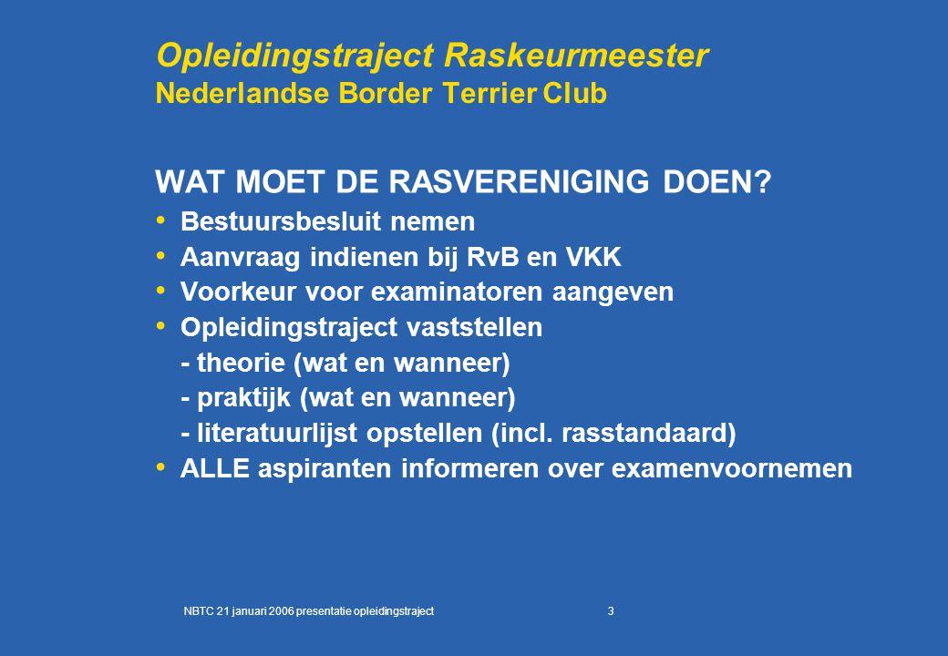 3 Opleidingstraject Raskeurmeester Nederlandse Border Terrier Club WAT MOET DE RASVERENIGING DOEN? Bestuursbesluit nemen Aanvraag indienen bij RvB en