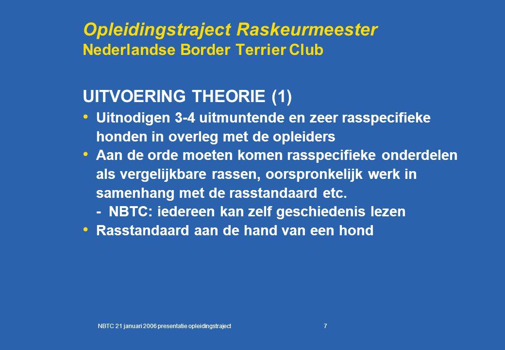 7 Opleidingstraject Raskeurmeester Nederlandse Border Terrier Club UITVOERING THEORIE (1) Uitnodigen 3-4 uitmuntende en zeer rasspecifieke honden in o