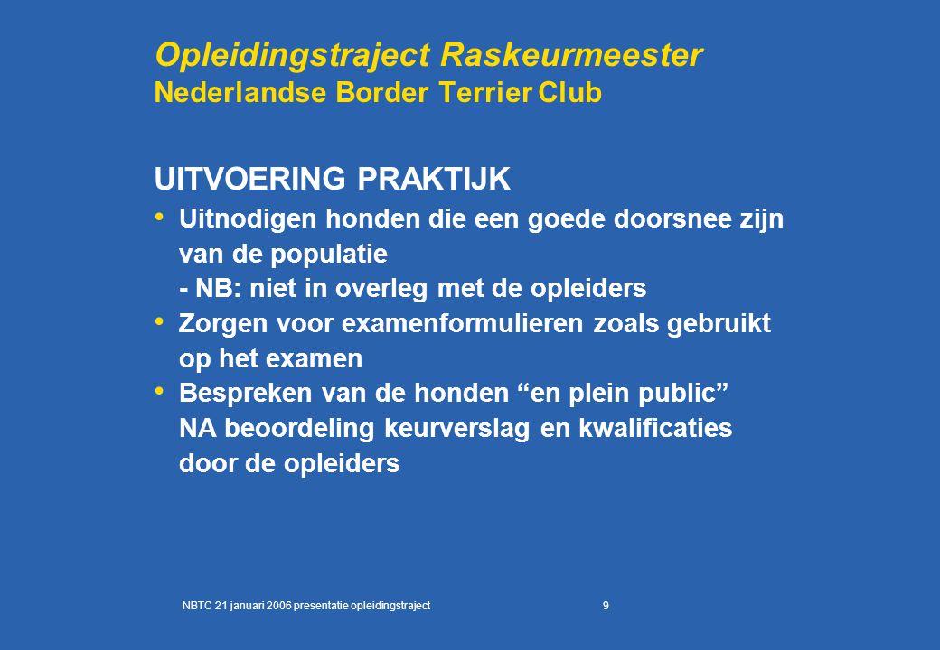 9 Opleidingstraject Raskeurmeester Nederlandse Border Terrier Club UITVOERING PRAKTIJK Uitnodigen honden die een goede doorsnee zijn van de populatie