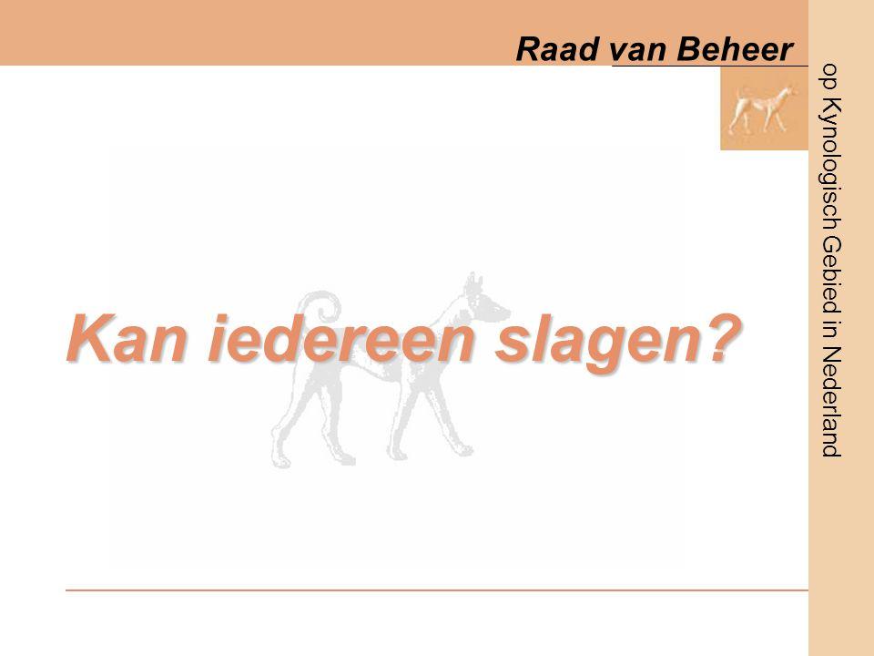 op Kynologisch Gebied in Nederland Raad van Beheer Kan iedereen slagen