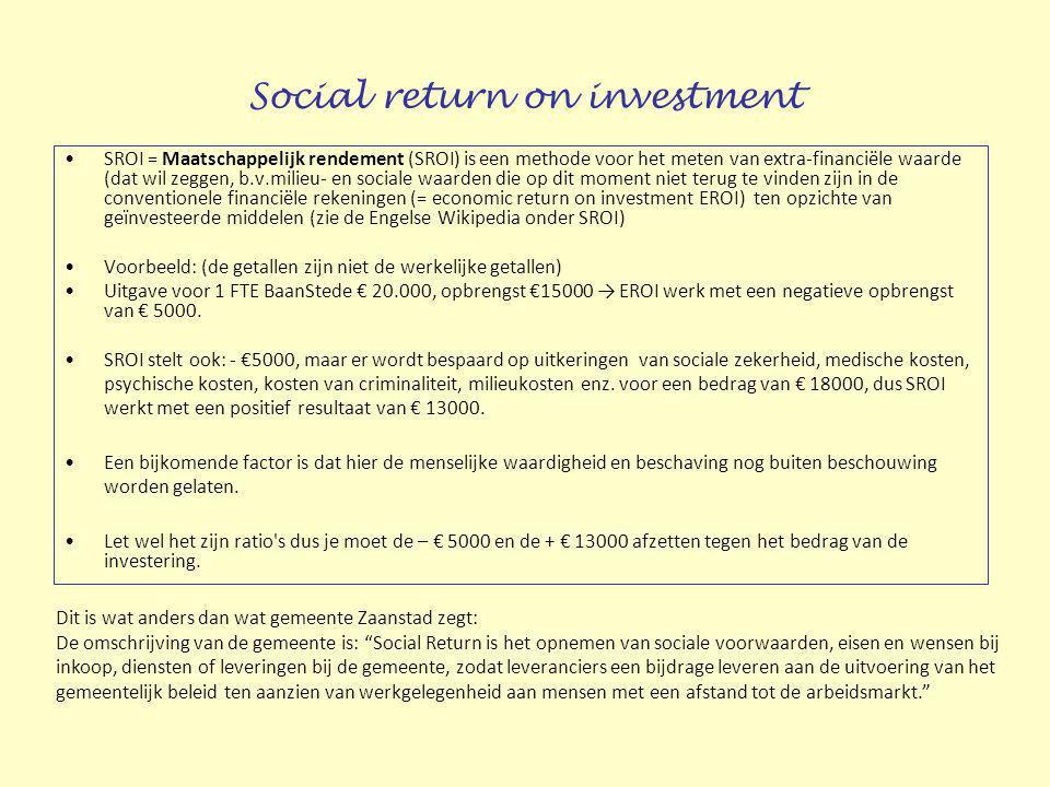 Social return on investment SROI = Maatschappelijk rendement (SROI) is een methode voor het meten van extra-financiële waarde (dat wil zeggen, b.v.mil