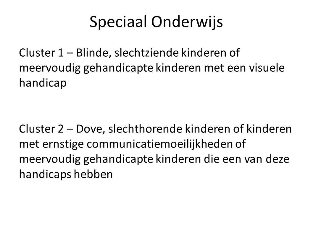 Speciaal Onderwijs Cluster 1 – Blinde, slechtziende kinderen of meervoudig gehandicapte kinderen met een visuele handicap Cluster 2 – Dove, slechthore