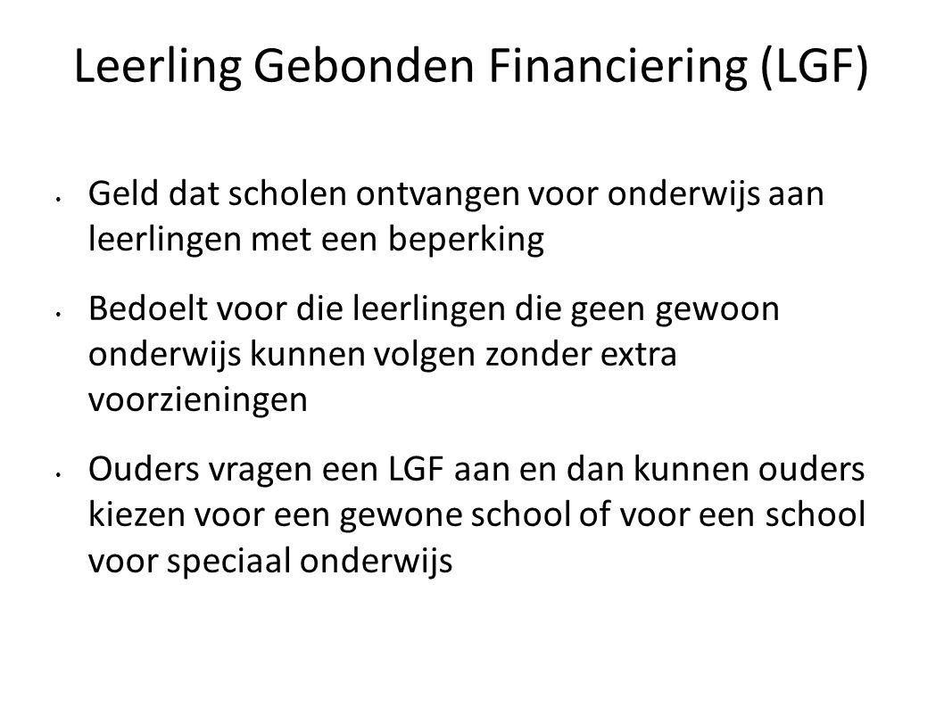 Leerling Gebonden Financiering (LGF) Geld dat scholen ontvangen voor onderwijs aan leerlingen met een beperking Bedoelt voor die leerlingen die geen g