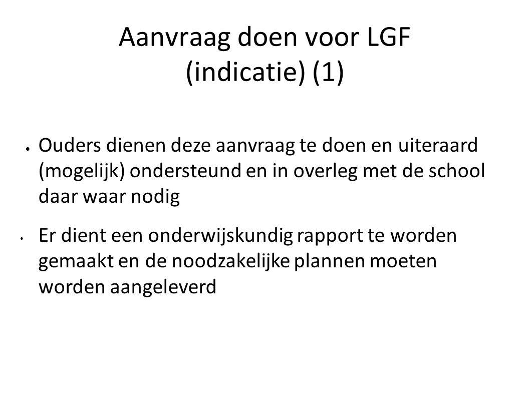 Aanvraag doen voor LGF (indicatie) (1)  Ouders dienen deze aanvraag te doen en uiteraard (mogelijk) ondersteund en in overleg met de school daar waar