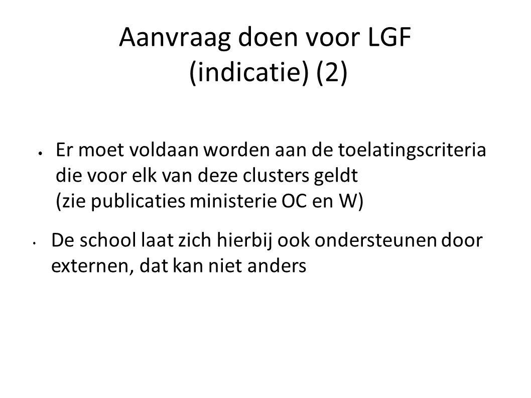 Aanvraag doen voor LGF (indicatie) (2)  Er moet voldaan worden aan de toelatingscriteria die voor elk van deze clusters geldt (zie publicaties minist