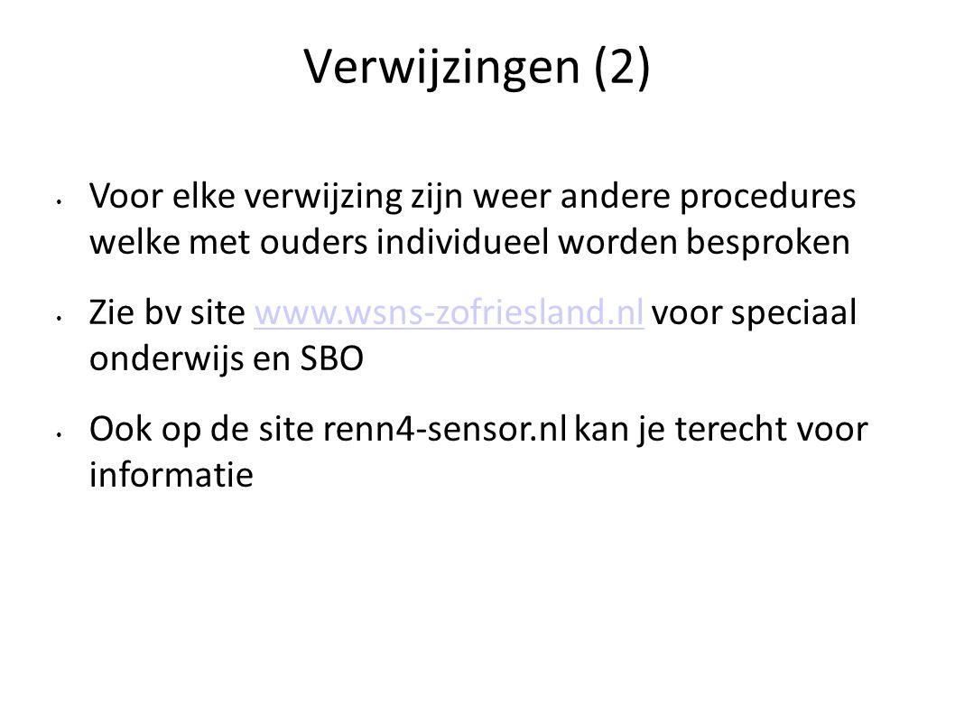 Verwijzingen (2) Voor elke verwijzing zijn weer andere procedures welke met ouders individueel worden besproken Zie bv site www.wsns-zofriesland.nl vo