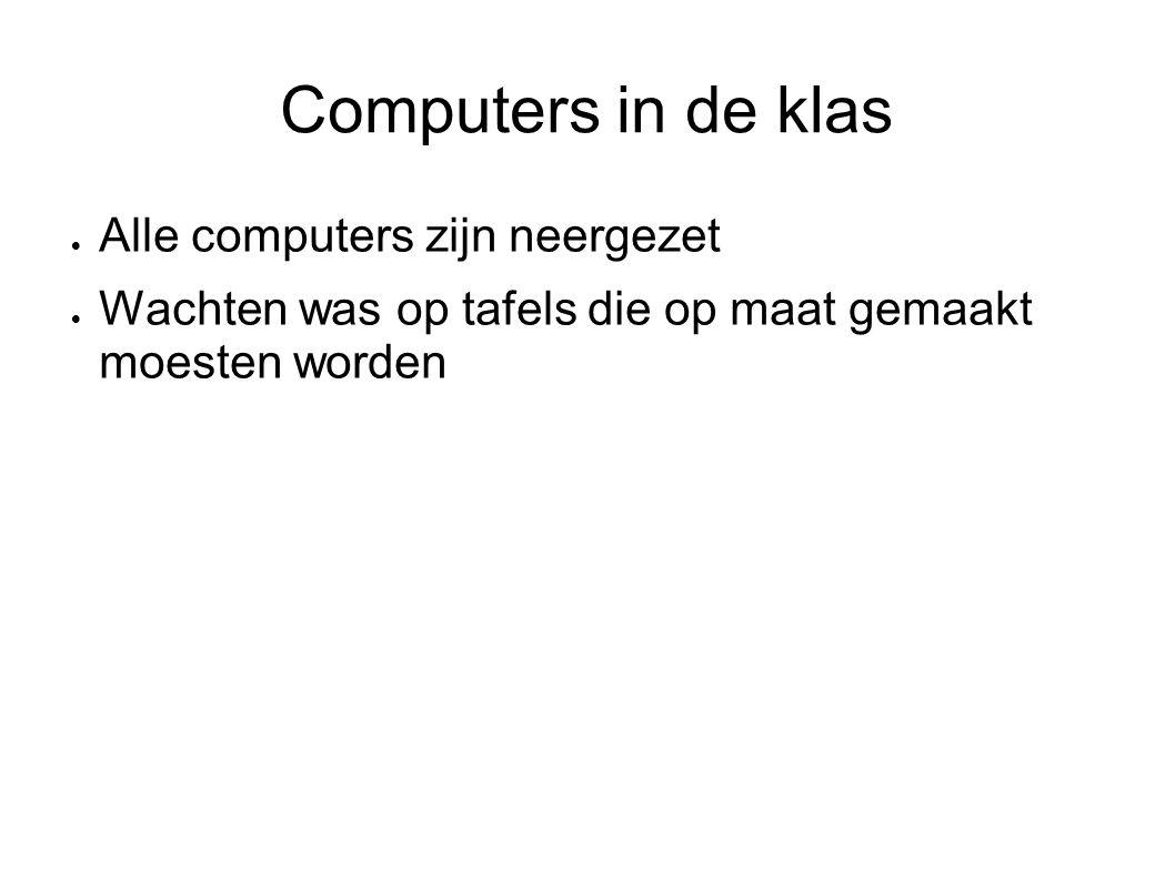 Computers in de klas  Alle computers zijn neergezet  Wachten was op tafels die op maat gemaakt moesten worden