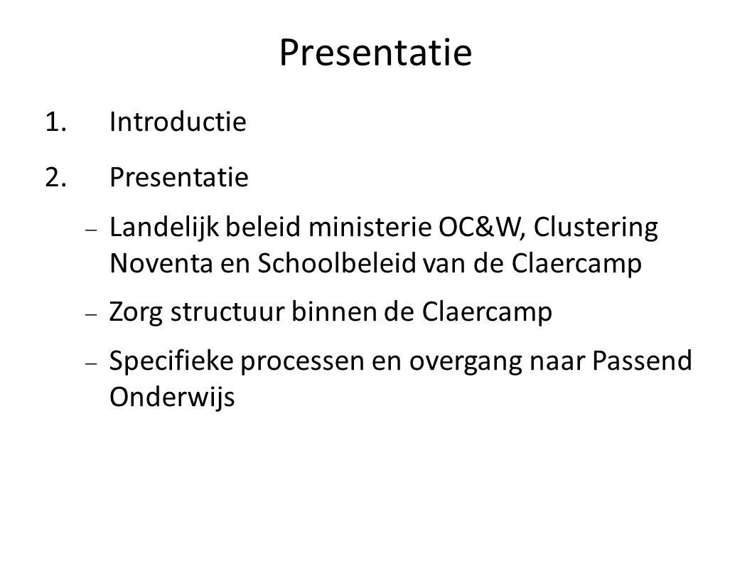 Presentatie 1. Introductie 2. Presentatie  Landelijk beleid ministerie OC&W, Clustering Noventa en Schoolbeleid van de Claercamp  Zorg structuur bin