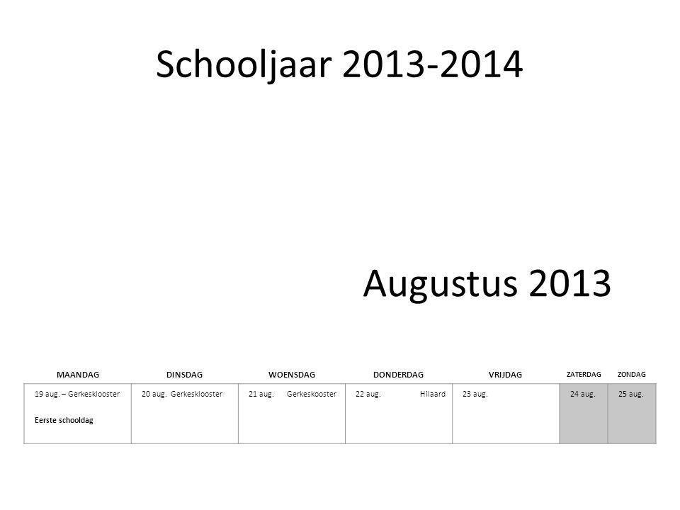 Schooljaar 2013-2014 MAANDAGDINSDAGWOENSDAGDONDERDAGVRIJDAG ZATERDAGZONDAG 19 aug.