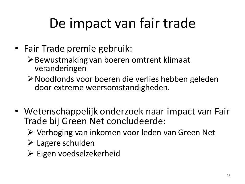 De impact van fair trade Fair Trade premie gebruik:  Bewustmaking van boeren omtrent klimaat veranderingen  Noodfonds voor boeren die verlies hebben geleden door extreme weersomstandigheden.