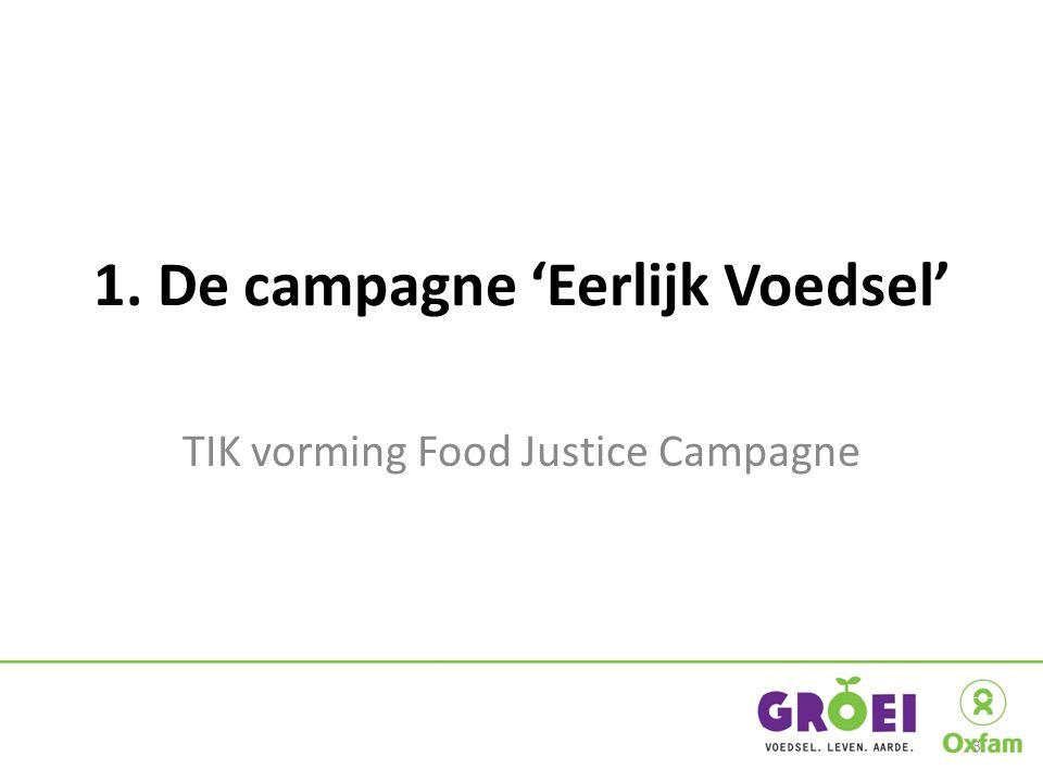 1. De campagne 'Eerlijk Voedsel' TIK vorming Food Justice Campagne 3