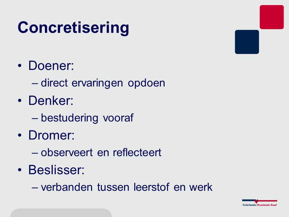 Concretisering Doener: –direct ervaringen opdoen Denker: –bestudering vooraf Dromer: –observeert en reflecteert Beslisser: –verbanden tussen leerstof