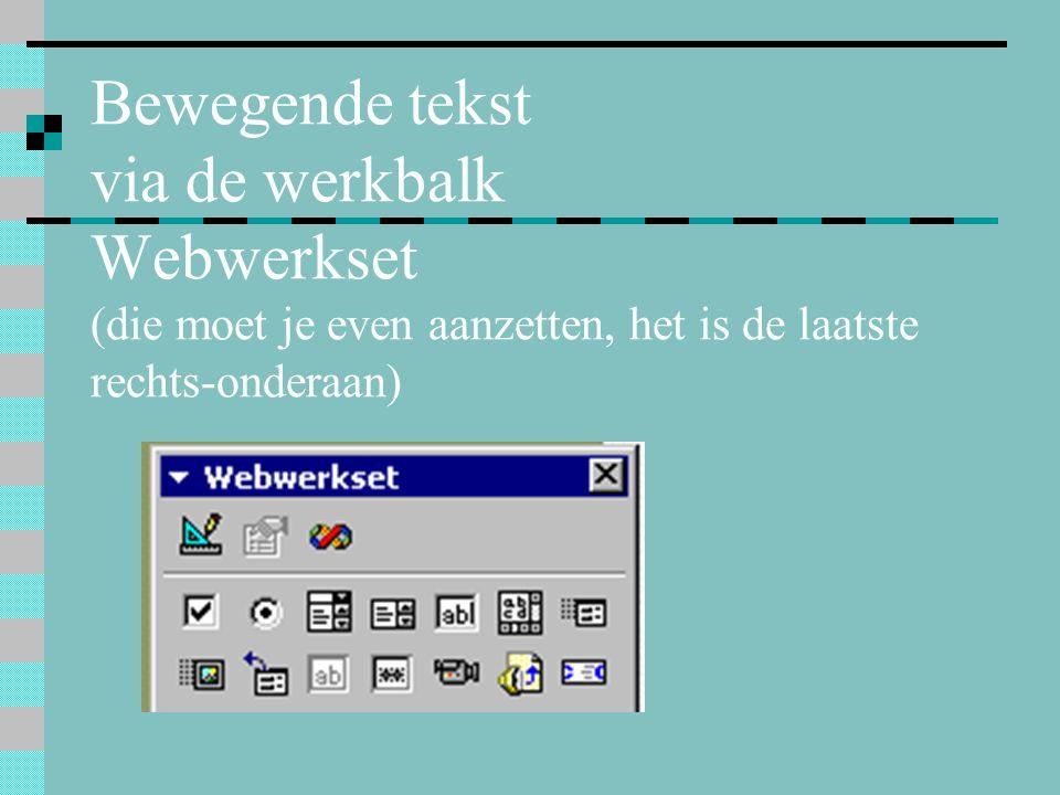 Bewegende tekst via de werkbalk Webwerkset (die moet je even aanzetten, het is de laatste rechts-onderaan)
