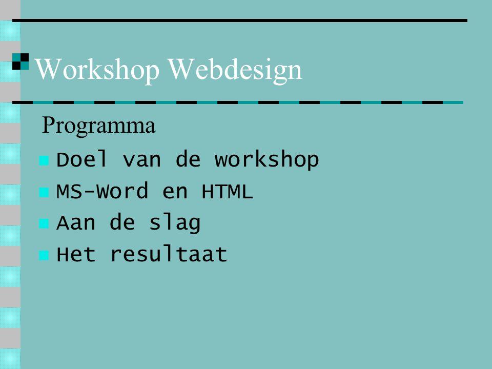Workshop Webdesign Doel van de workshop MS-Word en HTML Aan de slag Het resultaat Programma