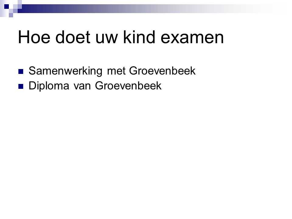 Hoe doet uw kind examen Samenwerking met Groevenbeek Diploma van Groevenbeek