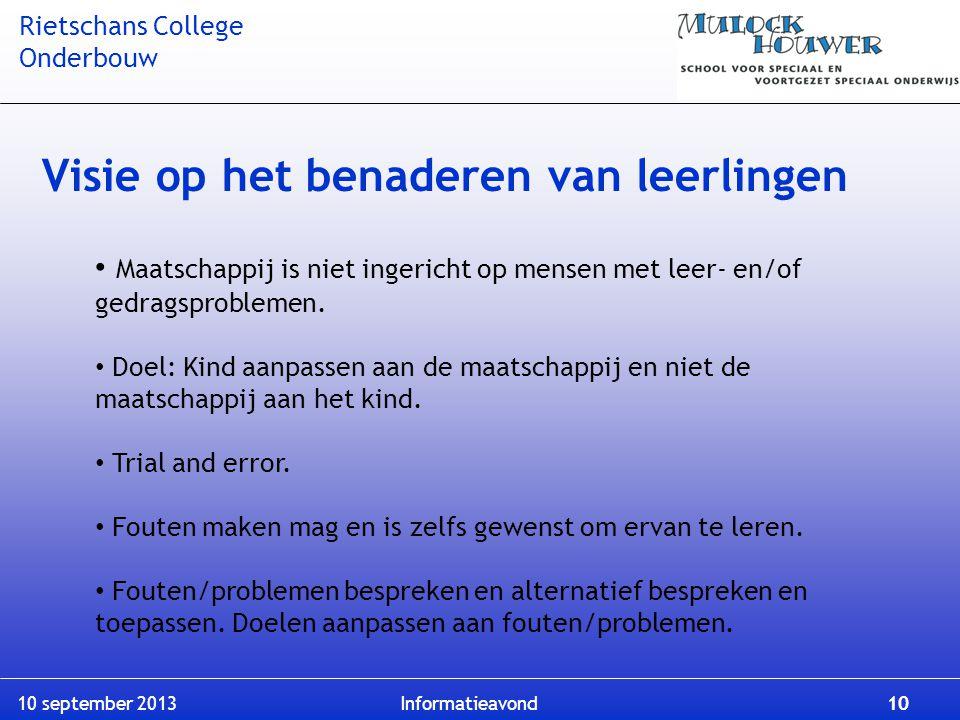 Rietschans College Onderbouw 10 september 2013 Informatieavond 10 Visie op het benaderen van leerlingen Maatschappij is niet ingericht op mensen met l