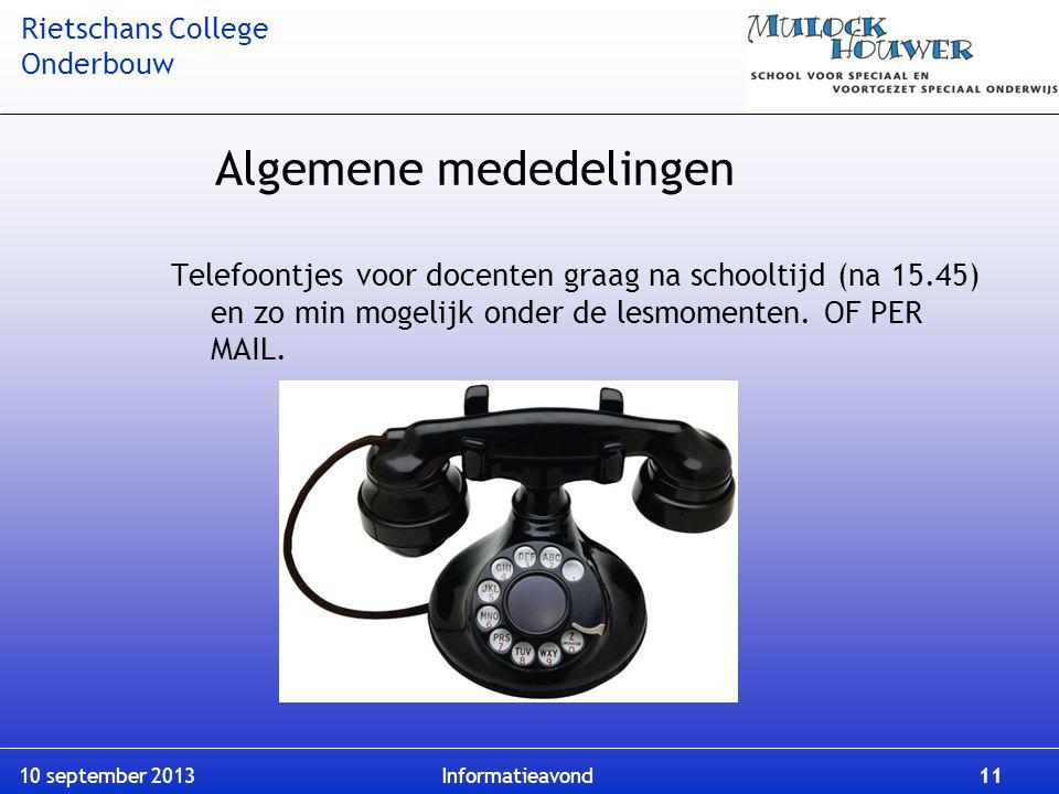 Rietschans College Onderbouw 10 september 2013 Informatieavond 11 Algemene mededelingen Telefoontjes voor docenten graag na schooltijd (na 15.45) en z