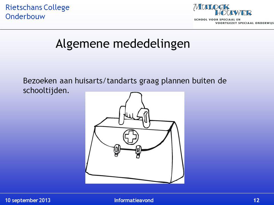 Rietschans College Onderbouw 10 september 2013 Informatieavond 12 Bezoeken aan huisarts/tandarts graag plannen buiten de schooltijden. Algemene medede