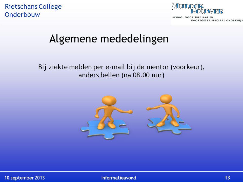 Rietschans College Onderbouw 10 september 2013 Informatieavond 13 Bij ziekte melden per e-mail bij de mentor (voorkeur), anders bellen (na 08.00 uur)