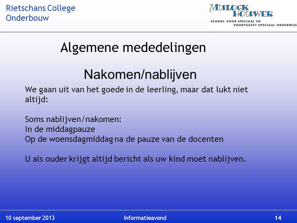 Rietschans College Onderbouw 10 september 2013 Informatieavond 14 We gaan uit van het goede in de leerling, maar dat lukt niet altijd: Soms nablijven/