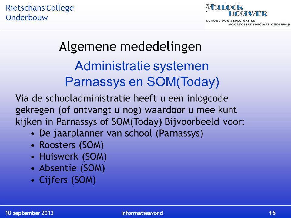 Rietschans College Onderbouw 10 september 2013 Informatieavond 16 Administratie systemen Parnassys en SOM(Today) Via de schooladministratie heeft u ee
