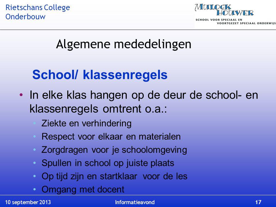 Rietschans College Onderbouw 10 september 2013 Informatieavond 17 School/ klassenregels In elke klas hangen op de deur de school- en klassenregels omt