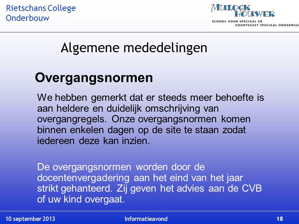 Rietschans College Onderbouw 10 september 2013 Informatieavond 18 Overgangsnormen We hebben gemerkt dat er steeds meer behoefte is aan heldere en duid