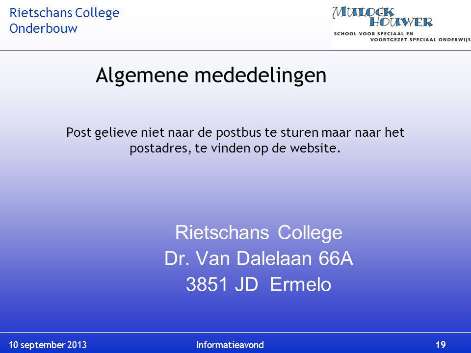 Rietschans College Onderbouw 10 september 2013 Informatieavond 19 Post gelieve niet naar de postbus te sturen maar naar het postadres, te vinden op de